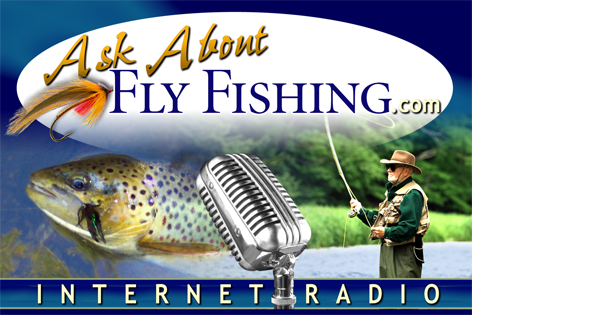 Ask About Fly Fishing Internet Radio