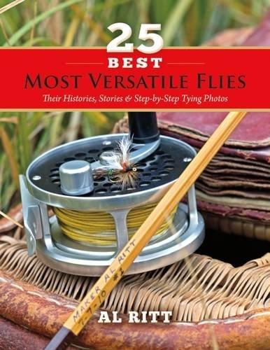 25 Best Most Versatile Flies: Their Histories, Stories & Step-by-step Tying Photos