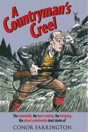A Countryman's Creel: the Remarkable, the Heart-rending, the Intriguing, the Almost Unbelievable Short Stories