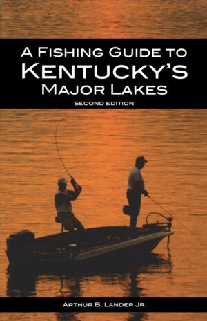A Fishing Guide to Kentucky's Major Lakes, 2nd Ed.