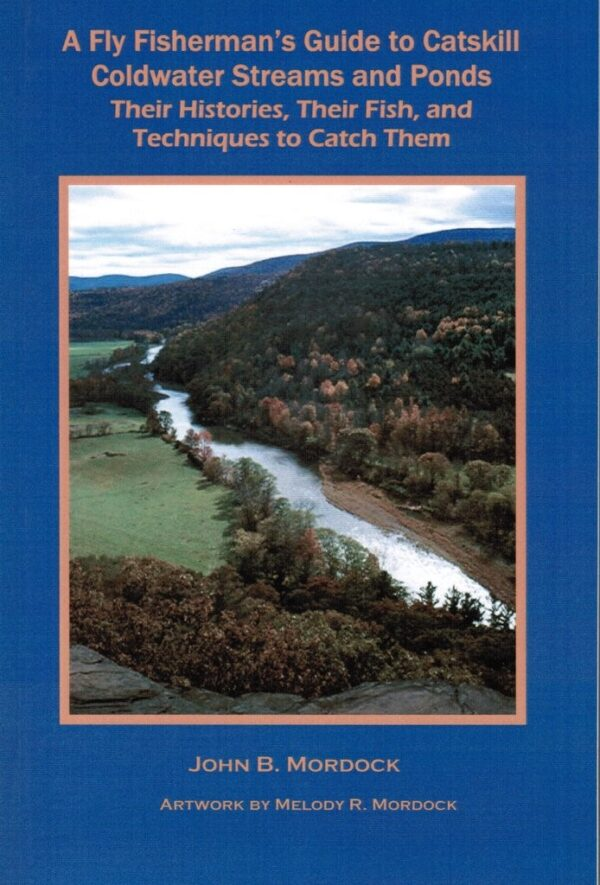 A Fly Fishermen's Guide to Catskill Coldwater Streams and Ponds: Their Histories, Their Fish and Techniques to Catch Them