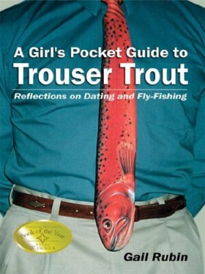 A Girl's Pocket Guide to Trouser Trout: Reflections on Dating & Flyfishing