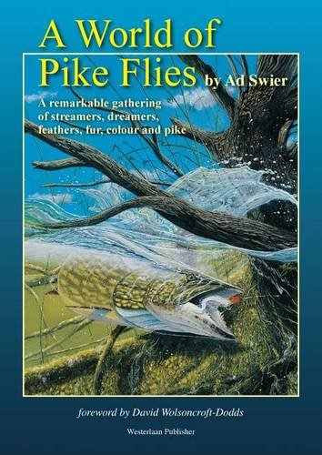 A World of Pike Flies.: a Remarkable Gathering of Streamers, Dreamers, Feathers, Fur, Colour and Pike