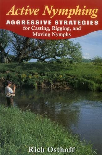 Active Nymphing: Aggressive Strategies for Casting, Rigging, & Moving Nymphs