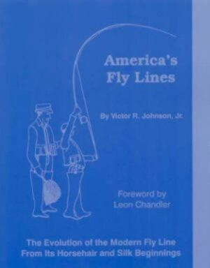 America's Fly Lines: the Evolution of the Modern Fly Line from Its Horsehair & Silk Beginnings