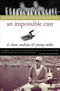 An Impossible Cast: Glen Andrews and the Birth of Professional Bass Fishing