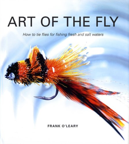 Art of the Fly: How to Tie Flies for Fishing Fresh & Salt Waters