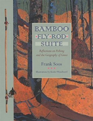 Bamboo Fly Rod Suite: Reflections on Fishing & the Geography of Grace