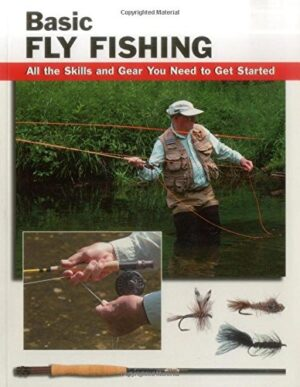 Basic Fly Fishing: All the Skills & Gear You Need to Get Started