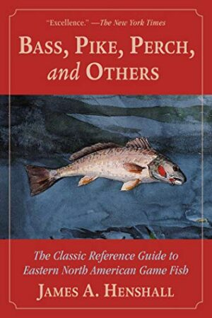 Bass, Pike, Perch, and Others: the Classic Reference Guide to Eastern North American Game Fish