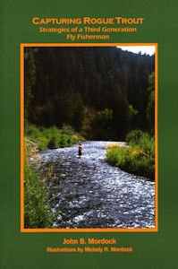 Capturing Rogue Trout: Strategies of a Third Generation Fly Fisherman