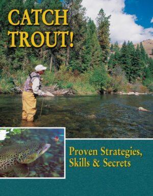 Catch Trout: Proven Strategies, Skills & Secrets