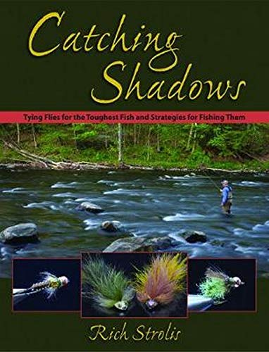 Catching Shadows Tying Flies for the Toughest Fish & Strategies for Fishing Them