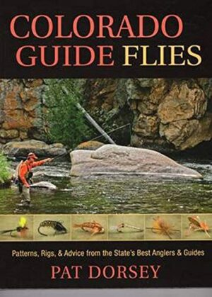 Colorado Guide Flies: Patterns, Rigs, and Advice from the State's Best Anglers and Guides