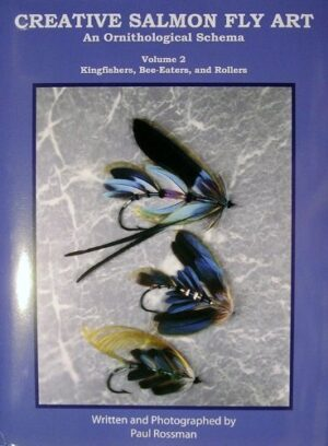 Creative Salmon Fly Art: Volume 2 Kingfishers, Bee-eaters, and Rollers