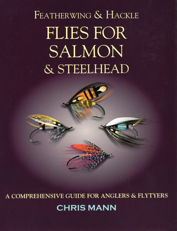 Featherwing & Hackle: Flies for Salmon & Steelhead; a Comprehensive Guide for Anglers & Flytyers