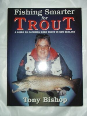 Fishing Smarter for Trout: a Guide to Catching More Trout in New Zealand