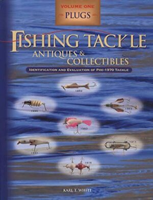 Fishing Tackle Antiques & Collectibles: Volume 1- Plugs & Lure Boxes