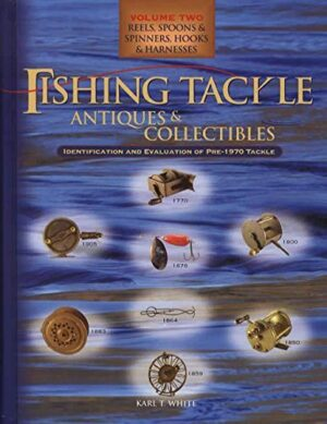 Fishing Tackle Antiques & Collectibles: Volume 2- Reels, Spoons & Spinners