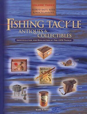 Fishing Tackle Antiques & Collectibles: Volume 3- Flyrod Baits, Rods, Misc.