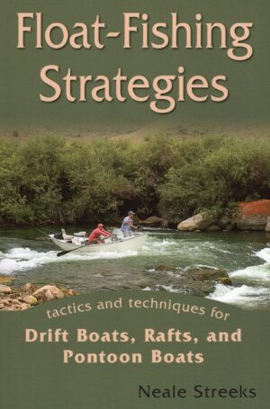 Float-fishing Strategies: Tactics and Techniques for Drift Boats, Rafts, and Personal Watercraft