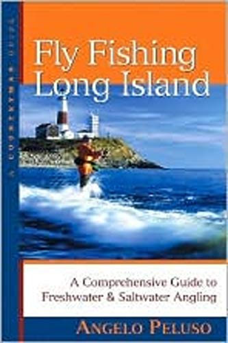Fly Fishing Long Island: a Comprehsive Guide to Freshwater & Saltwater Angling
