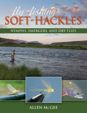 Fly Fishing Soft Hackles: Nymphs, Emergers and Dry Flies