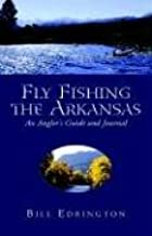 Fly Fishing the Arkansas: an Angler's Guide & Journal