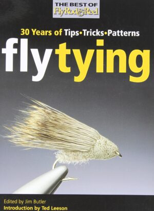 Fly Tying: 30 Years of Tips, Tricks, Patterns