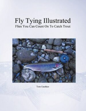 Fly Tying Illustrated: Flies You Can Count on to Catch Trout