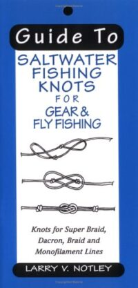 Guide to Saltwater Fishing Knots & Other Large Game Fish Knots for Super Braid, Dacron, Braid, and Monofilament Lines