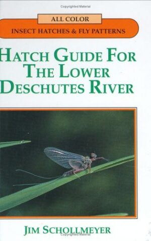 Hatch Guide for the Lower Deschutes River