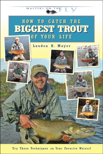 How to Catch the Biggest Trout of Your Life