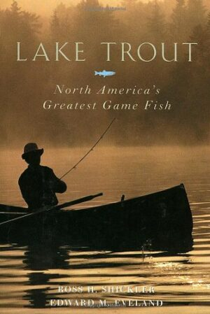 Lake Trout: North America's Greatest Game Fish