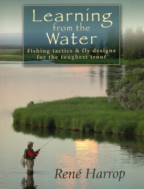 Learning from the Water:fishing Tactics & Fly Designs for the Toughest Trout