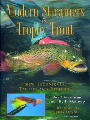 Modern Streamers for Trophy Trout: New Techniques, Tactics, & Patterns
