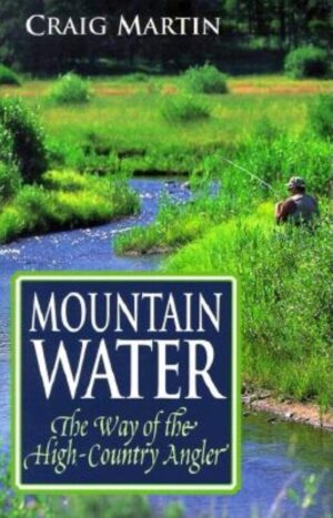 Mountain Water: Way of the High Country Angler