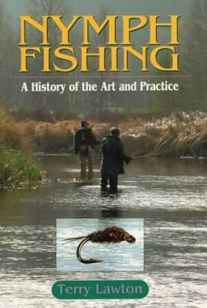 Nymph Fishing: a History of the Art & Practice
