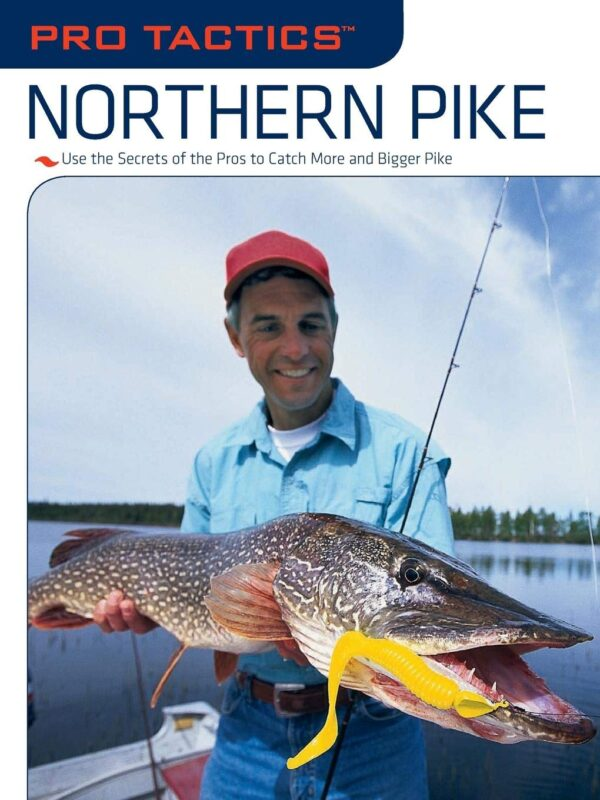 Pro Tactics: Northern Pike - Catch More Pike, Catch Bigger Pike, with These Methods for Maximum Success