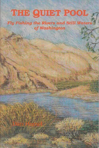 Quiet Pool: Fly Fishing the Rivers and Stillwaters of Washington