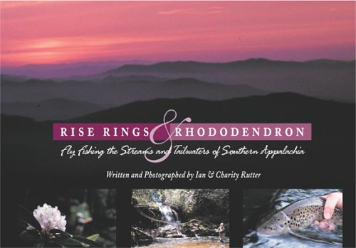 Rise Rings & Rhododendron: Fly Fishing the Streams & Tailwaters of Southern Appalachia
