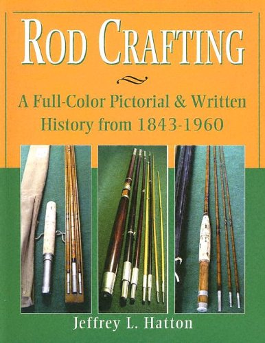 Rod Crafting: a Full-color Pictorial & Written History from 1843-1960