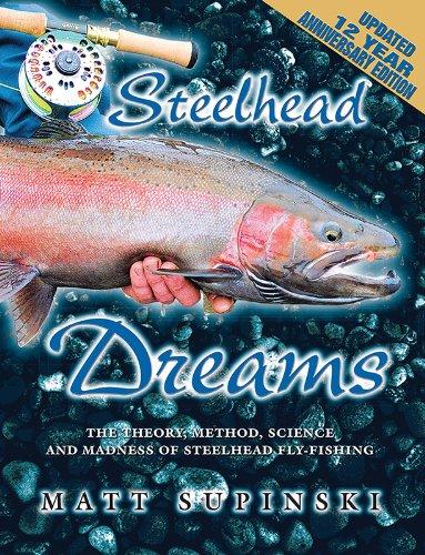 Steelhead Dreams: the Theory, Method, Science & Madness of Great Lakes Steelhead Fly Fishing: 12 Yr Anniversary Edition