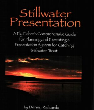 Stillwater Presentation: a Fly Fisher's Comprehensive Guide for Planning and Executing a Presentation System for Catching Stillwater Trout