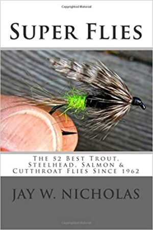 Super Flies: for Trout, Steelhead, Sea-runs, and Salmon - Tying and Fishing 52 of the Best Since 1962