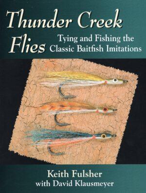 Thunder Creek Flies: Tying & Fishing the Classic Baitfish Imitations