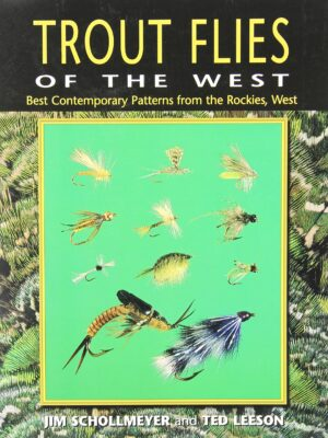 Trout Flies of the West: Contemporary Patterns from the Rocky Mountains & West