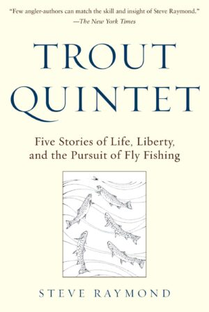 Trout Quintet: Five Stories of Life, Liberty, and the Pursuit of Fly Fishing