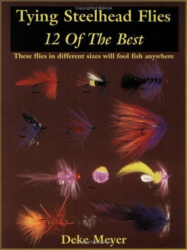 Tying Flies 12 of the Best: Steelhead