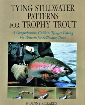 Tying Stillwater Patterns for Trophy Trout: a Comprehensive Guide to Tying & Fishing Fly Patterns for Stillwater Trout